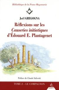 Joël Gregogna - Réflexions sur les Causeries initiatiques d'Edouard E. Plantagenet - Tome 2, Le compagnon.