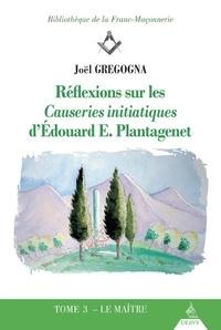 Joël Gregogna - Réflexions sur les causeries initiatiques d'Edouard E. Plantagenet - Tome 3.