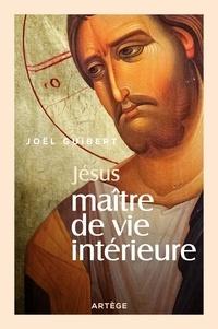 Joël Guibert - Jésus maître de vie intérieure.