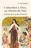 Joël Guibert - L'abandon à Dieu, un chemin de paix - A l'école de la petite Thérèse.