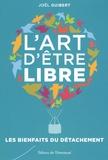Joël Guibert - L'art d'être libre - Bienfaits du détachement.