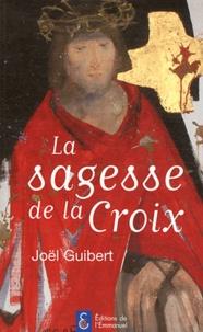 Joël Guibert - La sagesse de la Croix.