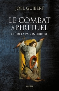 Joël Guibert - Le combat spirituel, clé de la paix intérieure.