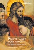 Joël Guibert - Rendre amour pour amour - Une spiritualité du Coeur de Jésus.