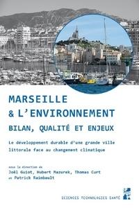 Joël Guiot et Hubert Mazurek - Marseille et l'environnement - Bilan, qualité et enjeux. Le développement durable d'une grande ville littorale face au changement climatique.