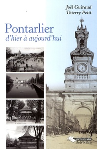 Joël Guiraud et Thierry Petit - Pontarlier d'hier à aujourd'hui.