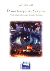 Joël Hanhart - Dans tes yeux, Solyme - Précis d'ophtalmologie à visage humain.