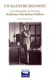 Joël Hanhart - Un illustre inconnu - Une biographie du Docteur Waldemar Mordekhaï Haffkine.