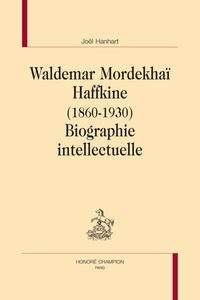 Joël Hanhart - Waldemar Mordekhaï Haffkine (1860-1930) - Biographie intellectuelle.