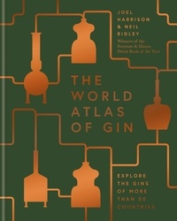 Joel Harrison et Neil Ridley - The World Atlas of Gin - Explore the gins of more than 50 countries.