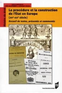 Joël Hautebert et Sylvain Soleil - La procédure et la construction de l'Etat en Europe XVIe-XIXe siècle - Recueil de textes, présentés et commentés.