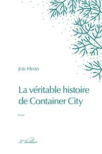 Joël Henry - La véritable histoire de Container City.