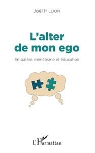 Joël Hillion - L'alter de mon ego - Empathie, mimétisme et éducation.