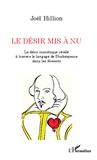 Joël Hillion - Le désir mis à nu - Le désir mimétique révélé à travers le langage de Shakespeare dans les Sonnets.