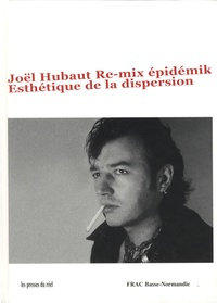 Joël Hubaut et Michel Giroud - Joël Hubaut Re-mix épidémik - Esthétique de la dispersion.