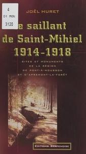 Joël Huret et Patrick Simoris - Le saillant de Saint-Mihiel, 1914-1918 - Sites et monuments de la région de Pont-à-Mousson et d'Apremont-la-Forêt.