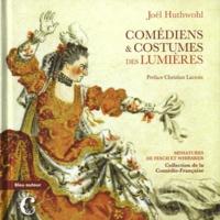 Joël Huthwohl - Comédiens & Costumes des Lumières - Miniatures de Fesch et Whirsker, collection Comédie-Française.