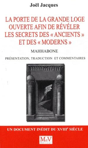"""Joël Jacques - La porte de la Grande Loge ouverte afin de révéler les secrets de la franc-maçonnerie des """"ancients"""" et des """"moderns"""" - Mahhabone 1777."""