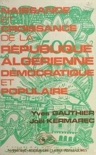 Joël Kermarec - Naissance et croissance de la République algérienne démocratique et populaire.