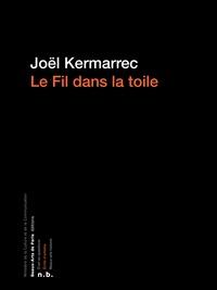 Joël Kermarrec - Le fil dans la toile - Cahiers et carnets (1970-1989).