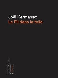 Joël Kermarrec - Le fil dans la toile - Cahiers et carnets, 1970-1989.