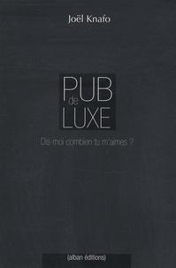 Joël Knafo - Pub de luxe - Dis-moi combien tu m'aimes ? La communication des marques de luxe.