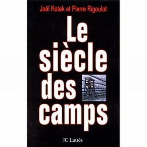 Joël Kotek et Pierre Rigoulot - Le siècle des camps.