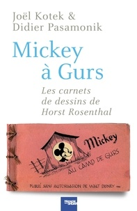 Joël Kotek et Didier Pasamonik - Mickey à Gurs - Les Carnets de dessin de Horst Rosenthal.