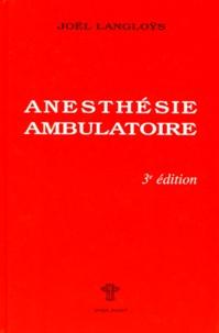 Joël Langloÿs - ANESTHESIE AMBULATOIRE. - 3ème Edition 1997.