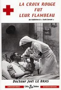 Joël Le Bras - La Croix-Rouge fut leur flambeau.
