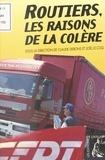 Joël Le Coq et Claude Debons - Routiers, les raisons de la colère.