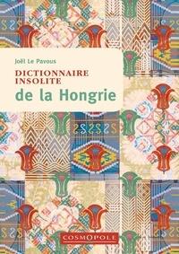 Joël Le Pavous - Dictionnaire insolite de la Hongrie.
