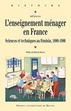 Joël Lebeaume - L'enseignement ménager en France - Sciences et techniques au féminin, 1880-1980.