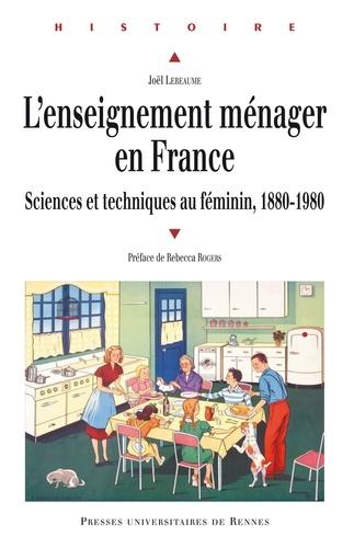L'enseignement ménager en France. Sciences et techniques au féminin, 1880-1980