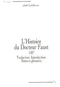 Joël Lefebvre - L'Histoire du Docteur Faust - Traduction. Introduction. Notes et glossaire.