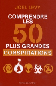 Joël Levy - Comprendre les 50 plus grandes conspirations.