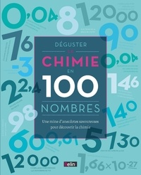 Déguster la chimie en 100 nombres - Une mine danecdotes savoureuses pour découvrir la chimie.pdf