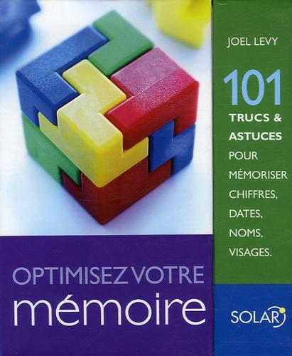 Joel Levy - Optimiser votre mémoire - 101 trucs et astuces pour mémoriser chiffres, dates, noms, visages.