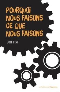 Joel Levy - Pourquoi nous faisons ce que nous faisons ?.