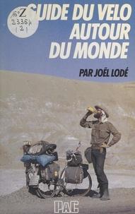 Joël Lodé et Didier Crombez - Guide du vélo au bout du monde.