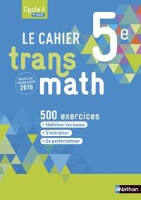 Joël Malaval et Annie Plantiveau - Le cahier Transmath 5e.