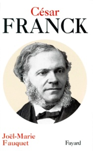 Joël-Marie Fauquet - César Franck.