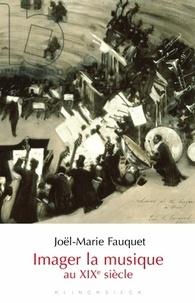 Joël-Marie Fauquet - Imager la musique au XIXe siècle.