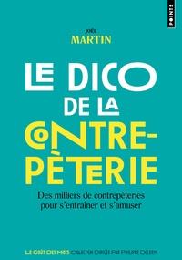Joël Martin - Le dico de la contrepèterie - Des milliers de contrepèteries pour s'entraîner et s'amuser.