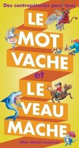 Joël Martin - Le mot vache et le veau mâche - Des contrepèteries pour tous.