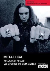 Joel McIver - Metallica - To live is to die - Vie et mort de Cliff Burton.