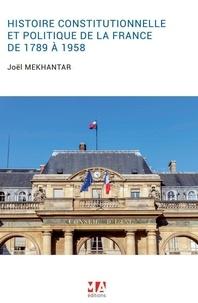 Joël Mekhantar - Histoire constitutionnelle et politique de la France de 1789 à 1958.