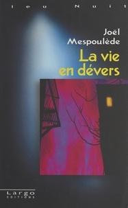 Joël Mespoulede - La vie en dévers.