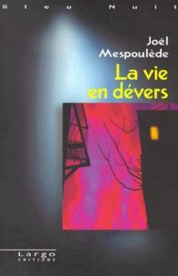 Joël Mespoulède - La vie en dévers.