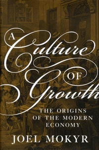 Joel Mokyr - A Culture of Growth - The Origins of the Modern Economy.